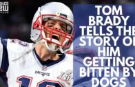 Tom Brady tells the story of him getting bitten by dogs