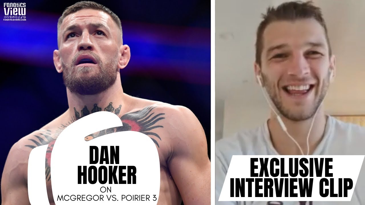 Dan Hooker Answers If Conor McGregor Can Be the Same After Brutal Leg Break vs. Dustin Poirier